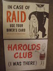 HAROLDS CLUB I WAS THERE IN CASE OF RAID USE YOUR DINERS CARD SIGN
