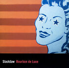 NEW - Bourbon De Luxe by Slackjaw