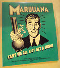MARIJUANA CANT WE ALL JUST GET A BONG New PotWeed Related Vinyl Decal Sticker
