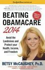 Beating Obamacare 2014 Avoid the Landmines and Protect Your Health Income and