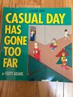 Casual Day Has Gone Too Far by Scott Adams - A Dilbert Book