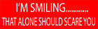10x3 Funny Bumper Sticker Decal For Car Truck RV Boat Smiling Should Scare You