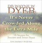 It's Never Crowded along the Extra Mile by Wayne W. Dyer (2002, CD)