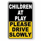 Children At Play Please Drive Slowly Aluminum Metal Safety Sign THREE SIZES NW18