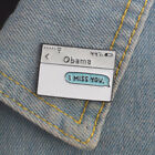 Obama I MISS YOU Text Message Enamel Lapel Pins Badges Brooches For Women Men