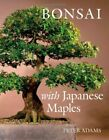 Bonsai With Japanese Maples Adams Peter D