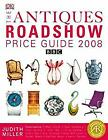 The Antiques Roadshow Price Guide 2008 BBC Judith Millers Price Guides Series