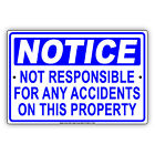 Notice Not Responsible For Any Accidents On This Property Safety Aluminum Sign