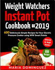 Weight Watchers Instant Pot Cookbook 2019  600 Deliciously Simple R Eb00k PDF