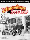 CT595 The American Speed Shop Birth and Evolution of Hot Rodding Muscle Cars