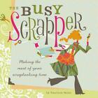 The Busy Scrapper Making the Most of Your Scrapbooking Time by Courtney Walsh