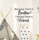 Because I Have A Brother I Always Have A Friend Wall Sticker Quote Nursery Decal