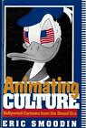 Animating Culture Hollywood Cartoons from the Sound Era by Eric Smoodin Englis