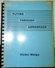 FLYING THROUGH AEROSPACE 1989 Signed by author Victor Welge 1st Edition