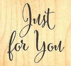 Just For You Text Wood Mounted Rubber Stamp IMPRESSION OBSESSION NEW A9253