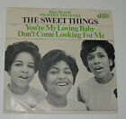THE SWEET THINGS Youre My Lovin Baby Dont Come Looking For Me 45rpm +PS