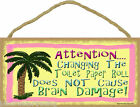 Palm Tree Changing Toilet Paper Does Not Cause Brain Damage Sign Plaque 5X10