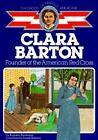 Clara Barton Founder of the American Red Cross Childhood of Famous ExLib