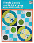 Simple Circles and Quick Curves Machine Applique the Easy Way Quilting Book