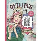 Quieting Your Heart 30 Day Prayer Journal Love Edition Diary