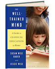 The Well Trained Mind hc Susan Wise Bauer Guide to Classical Education at Home