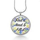 Find a Need and fill it necklac, Saying pendant, Quote jewelry, gifts for her