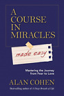 A Course in Miracles Made Easy Mastering the Journey from Fear to Love