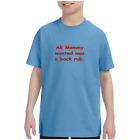 Youth Kids T shirt All Mommy Wanted Was A Back Rub Funny