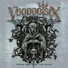 VOODOO SIX: MAKE WAY FOR THE KING (CD)