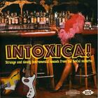 Intoxica!: Strange And Sleazy Instrumental Sounds From The SoCal Suburbs Various