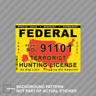 Federal Terrorist Hunting Permit Sticker Decal Vinyl USA United States