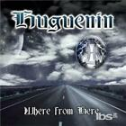 HUGUENIN: WHERE FROM HERE (CD.)