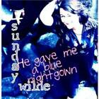 SUNDAY WILDE: HE GAVE ME A BLUE NIGHTGOWN (CD.)