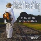 P.D. SMITH: BLACK TIDE RISING: P. D. SMITH SINGS THE BLUES (CD.)