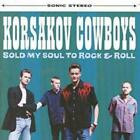 KORSAKOV COWBOYS: SOLD MY SOUL TO ROCK & ROLL (CD.)