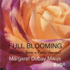 MARGARET DUBAY MIKUS: FULL BLOOMING: SELECTIONS FROM A POETIC JOURNAL (CD.)