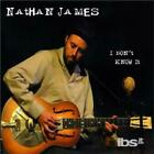 NATHAN JAMES: I DON'T KNOW IT (CD.)