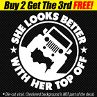 SHE LOOKS BETTER WITH HER TOP OFF Vinyl Decal Fits Jeep Wrangler CJ YJ TJ JK JL