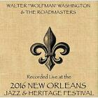 Live at Jazzfest 2016 Walter  Wolfman  Washington & the Roadmasters CD