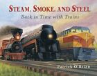 Steam Smoke and Steel Back in Time with Trains by Patrick O'Brien (Paperback)