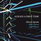 Martin Speake Mike Outram & Jeff Williams: Always a First Time =CD=