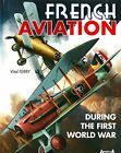 French Aviation during the First World War by Ferry Vital