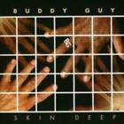 BUDDY GUY: SKIN DEEP (CD.)