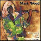 MARK WOOD: THESE ARE A FEW OF MY FAVORITE THINGS (CD.)