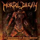 MORTAL DECAY: BLUEPRINT FOR BLOOD SPATT [CD]