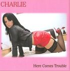 NEW - Here Comes Trouble by Charlie