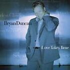 Love Takes Time - Bryan Duncan (Christian Music CD)