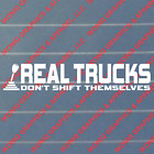 Real trucks don't shift themselves Decal - Diesel, Chevy, Ford, Dodge