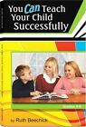 You Can Teach Your Child Successfully Grades 4 8 by Ruth Beechick Paperback