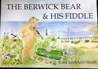 The Berwick Bear and His Fiddle by Cara Lockhart Smith P B 2006